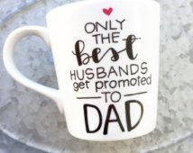 Only The Best Husbands Get Promoted to Dad - Hand Painted Mug - Daddy Mug - Custom Coffee Mug - Pregnancy Announcement - New Baby - Husband