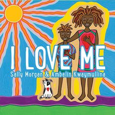 Buy I Love Me by Sally Morgan at Mighty Ape NZ. A celebration of individuality and joyous selfesteem, in bouncy, rhythmic prose and riotous colour.Author BiographySally Morgan was born in Perth, in . Aboriginal Education, Indigenous Education, Aboriginal Artists, Picture Story Books, Rhyme And Reason, Reading Time, Little Books, Book Publishing, Sally