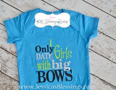 Boy onesie I only Date girls with big bows. $18.00, via Etsy.