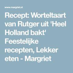 Recept: Worteltaart van Rutger uit 'Heel Holland bakt' Feestelijke recepten, Lekker eten - Margriet