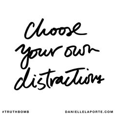 Choose your own distractions. Subscribe: DanielleLaPorte.com #Truthbomb #Words #Quotes