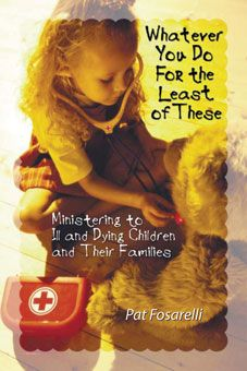 Whatever You Do For the Least of These: Ministering to Ill and Dying Children and Their Families by Patricia D. Fosarelli, MD, introduces pastoral staff—ordained and nonordained—to the main issues confronting sick, injured, or dying children as well as the issues faced by their parents and siblings. http://www.liguori.org/whatever-you-do-for-the-least-of-these-6765.html