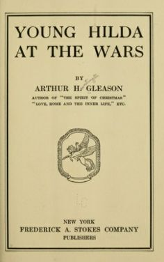 """Young Hilda at the wars"" .Arthur H. Gleason        http://babel.hathitrust.org/cgi/pt?id=loc.ark:/13960/t18k82332;view=2up;seq=11  #Primeraguerramundial"