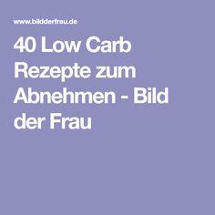 40 Low Carb Rezepte zum Abnehmen - Bild der Frau