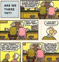 Old Age Humour - Are We There Yet?