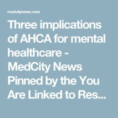 Three implications of AHCA for mental healthcare - MedCity News Pinned by the You Are Linked to Resources for Families of People with Substance Use  Disorder cell phone / tablet app May 8, 2017;  Android- https://play.google.com/store/apps/details?id=com.thousandcodes.urlinked.lite   iPhone -  https://itunes.apple.com/us/app/you-are-linked-to-resources/id743245884?mt=8com