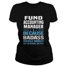 Fund Accounting Manager Because Badass Miracle Worker Is Not An Official Job Title T-Shirt, Hoodie Fund Accounting Manager