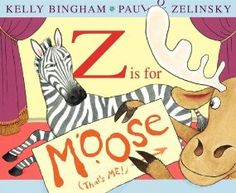 "Z Is for Moose by Kelly Bingham, Illustrated by Paul O. Zelinsky. ""An unconventional alphabet book features best friends, Moose and Zebra, wreaking A-Z laugh-out-loud havock. Their zany actions are highlighted in cartoon mixed-media illustrations."" -Ala.org"