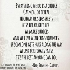Everything we do is a choice. --Ned from Pushing Daisies
