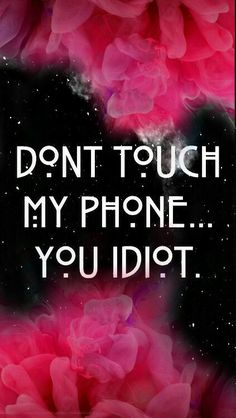 Don't touch my phone you idiot & color splash Selfmade