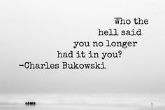 Most popular tags for this image include: inspirational, charles bukowski, quote and quotes