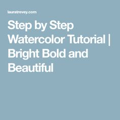 Step by Step Watercolor Tutorial | Bright Bold and Beautiful