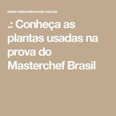 .: Conheça as plantas usadas na prova do Masterchef Brasil