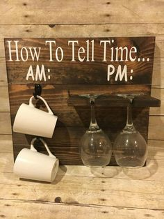 How To Tell Time Coffee/Wine Glass Holder Size is approximately 18 in x 16 in. Dark stain with white painted letters. Sawtooth hangers attached to back so its ready to hang when you receive it. Coffee Cups and Wine Glasses not included. Bar Deco, Coffee Wine, Coffee Cups, Coffee Gifts, Coffee Can Crafts, Coffee Cup Holder, Wine Glass Holder, Glass Rack, Am Pm