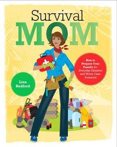 Book Review: Survival Mom: How to Prepare Your Family for Everyday Disasters and Worst-Case Scenarios by Lisa Bedford