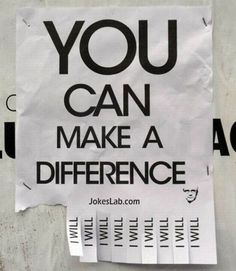 You can make a difference.  Love this one.