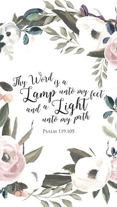 They Word is a lamp unto my feet and a light unto my path. // Psalm 119:105