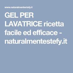 GEL PER LAVATRICE ricetta facile ed efficace - naturalmentestefy.it
