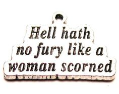 No fury like a woman scorned