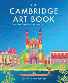 """Read """"The Cambridge Art Book The city seen through the eyes of its artists"""" by available from Rakuten Kobo. The Cambridge Art Book showcases one of the most beautiful cities in the world. Inspired by Cambridge's unique architect. Book 1, This Book, City Of Cambridge, Scotland Travel Guide, Latest Books, Most Beautiful Cities, Bible Art, Communication Skills, Great Britain"""