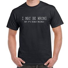 Mens Funny Sayings Slogans T Shirts-I May Be Wrong-Black-Large