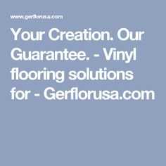 Your Creation. Our Guarantee.  - Vinyl flooring solutions for  - Gerflorusa.com