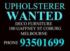 Upholsterer wanted call Michael 93501699  www.facebook.com/DecoFurniture.com.au.