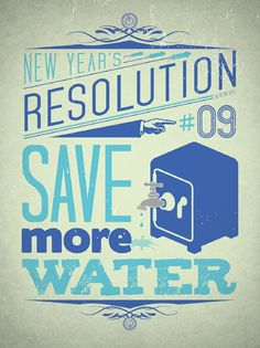 9. Save More Water. New Years Resolution Posters by  Viktor Hertz #GraphicDesign