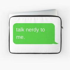 talk nerdy to me, nerd, geek, dork, programmer, book, reader, library, bibliophile, bookish, hacker, engineer, developer, science, academic, student, message, text, imessage, glasses, nerd culture Nerd Geek, Text Me, Book Reader, Laptop Case, Bibliophile, Engineer, Cotton Tote Bags, Laptop Sleeves, Nerdy