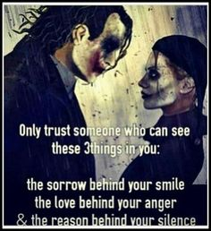 Only trust someone who can see these 3things in you:  the sorrow behind your smile the love behind your anger & the reason behind your silence
