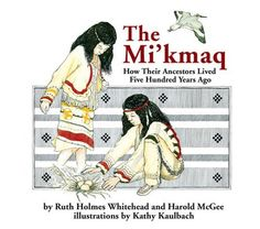 The Mi'kmaq (Micmac): How Their Ancestors Lived Five Hundred Years Ago:Amazon:Books