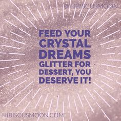 Feed your #glitter to your #crystal dreams! You deserve it!