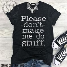 Please don't make me do stuff. Funny tee. Non-motivational shirt. I don't want to do anything. Don't call on me.