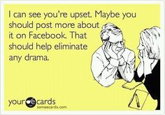 Since a lot of people post stuff on their Fb towards other people and can't even tag them anyways ... Fb isn't for the drama!.... So true!