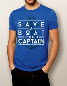 Save A Boat Ride a Captain #nautiguy #nauticalclothing #boatingshirts