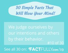 10 We judge ourselves by our intentions and others by their behaviour.