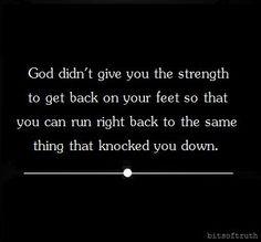 Praise the Lord for second chances and His strength that is able to carry us through! Good quote especially for addictions.