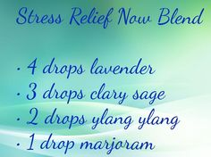 Stress relief now?? Yes, please! 4 drops lavender, 3 drops clary sage, 2 drops ylang ylang, 1 drop marjoram