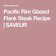 Pacific Rim Glazed Flank Steak Recipe | SAVEUR