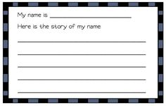 Have kids learn and write the story of their name - great for community building.  FREEBIE!