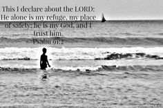 Even when it seems as if your ship has sailed, He is still your refuge ... Psalm 91:2