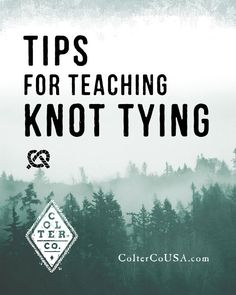Great tutorial on teaching the fine art of knot tying. Perfect for scouting, parents and teachers.   http://www.coltercousa.com/journal/2015/1/1/top-5-tips-for-teaching-knot-tying