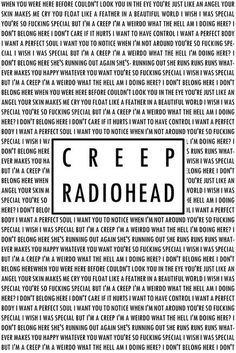 Remember the first time you sat and listened to this song and tried to understand the lyrics? Powerful. ~ Radiohead 'Creep'