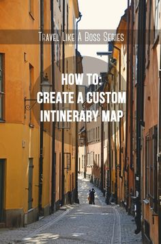 We Took the Road Less Traveled: Travel Like a Boss Series: How to Create a Custom Itinerary Map