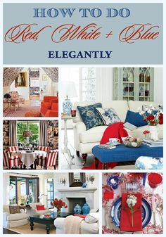 This week I'm feeling red, white and blue, but I enjoy my patriotic palette with an elegant twist. While this can be done with stars and stripes, one can also simply hint at the feel as shown in these rooms.  #redwhiteandblue #homedecor