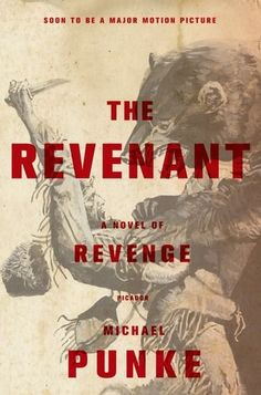 The Revenant: A Novel of Revenge by Michael Punke - Read the book, see the movie - The Revenant 2015 film starring Leonardo DiCaprio and Tom Hardy Great Books, New Books, Books To Read, Books 2016, Leonardo Dicaprio, The Revenant, Thing 1, Mountain Man, Historical Fiction