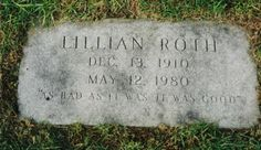 Lillian Roth - American singer and actress. Her life story was told in the 1955 film I'll Cry Tomorrow, in which she was portrayed by Susan Hayward, who was nominated for the Academy Award for Best Actress for her performance as Roth. Unusual Headstones, Susan Hayward, Cemetery Decorations, Famous Graves, Best Actress, Color Theory, American Singers, Actresses, Film