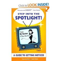 Recommended by Career Expert Michael McClure:  Amazon.com: Step Into the Spotlight!- 'Cause ALL Business is Show Business! (9780978191306): TSUFIT: Books