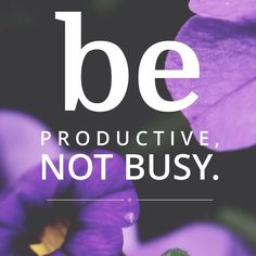 Be productive. #business