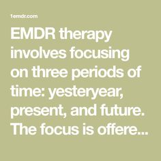 EMDR therapy involves focusing on three periods of time: yesteryear, present, and future. The focus is offered to past disturbing memories and related events. Also, it's given to current situations that induce distress Negative Emotions, Negative Thoughts, Positive Thoughts, Psych Major, Ptsd Awareness, Trauma Therapy, Calming Activities, Emotional Healing, Positivity